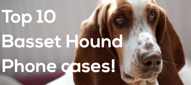 Top 10 basset hound phone cases
